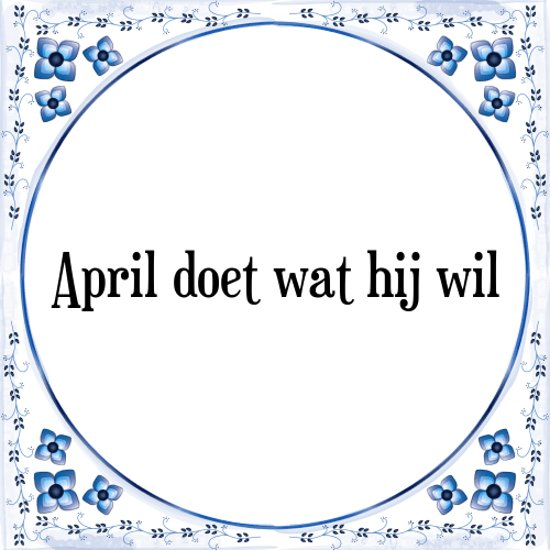 april spreuken bol.| Tegeltje met Spreuk (Tegeltjeswijsheid): April doet wat  april spreuken