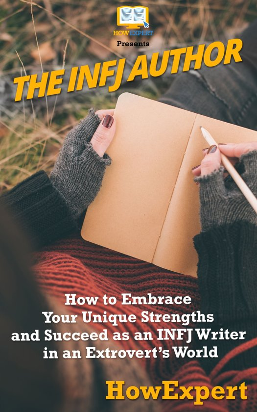 The INFJ Author: How to Embrace Your Unique Strengths and Succeed as an INFJ Writer in an Extrovert's World