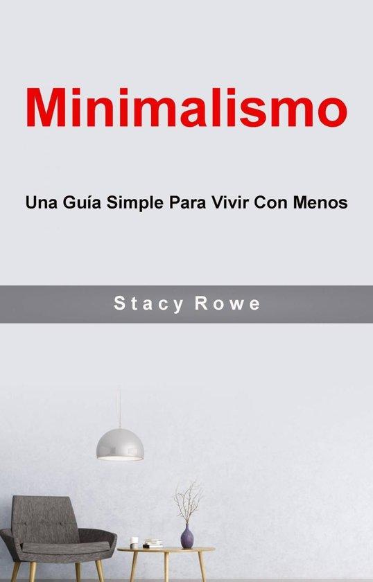 Minimalismo: Una Guía Simple Para Vivir Con Menos