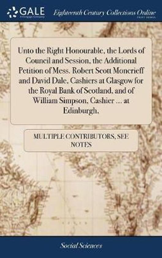 Unto the Right Honourable, the Lords of Council and Session, the Additional Petition of Mess. Robert Scott Moncrieff and David Dale, Cashiers at Glasgow for the Royal Bank of Scotland, and of William Simpson, Cashier ... at Edinburgh,