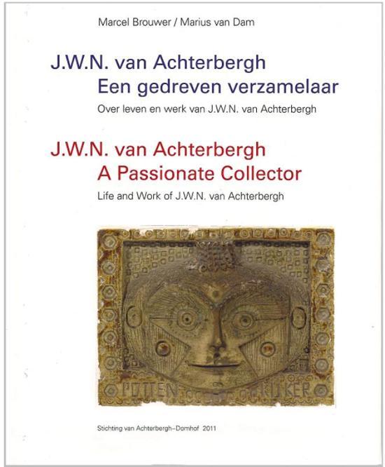J.W.N. van Achterbergh - Een gedreven verzamelaar/a passionate collector N-E