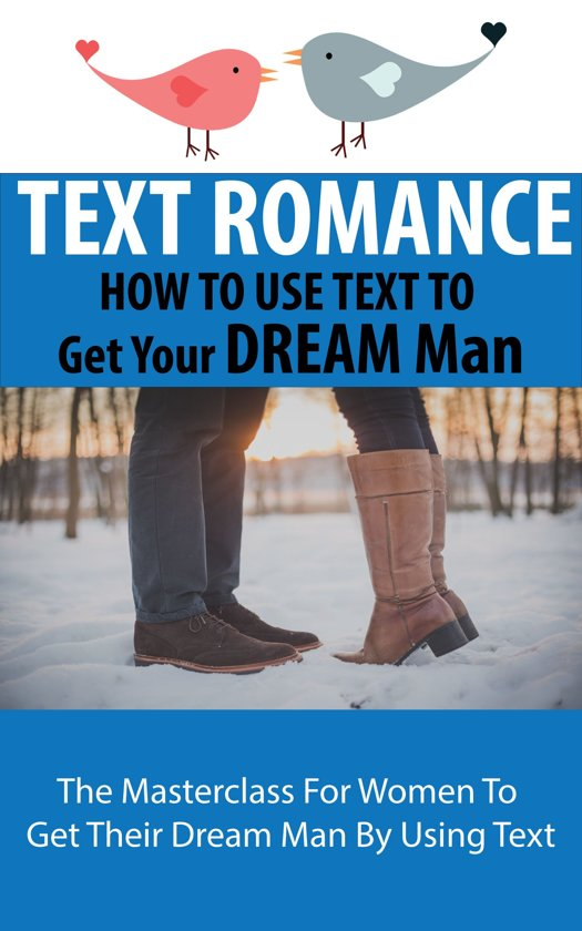 TEXT ROMANCE : How to Use Text to Get Your Dream Man
