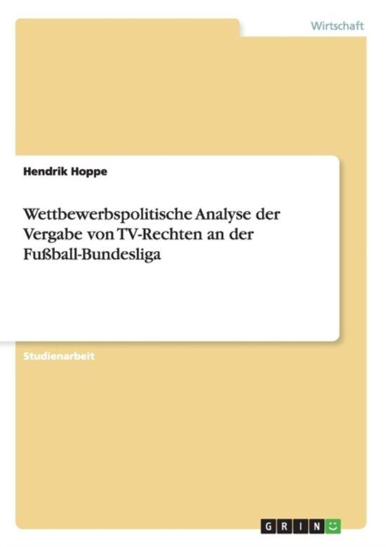 Wettbewerbspolitische Analyse Der Vergabe Von Tv-Rechten an Der Fu ball-Bundesliga