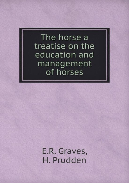 The Horse a Treatise on the Education and Management of Horses