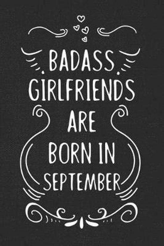 Badass Girlfriends Are Born In September: Funny Blank Lined Notebook Gift for Women and Birthday Card Alternative for Friend or Coworker