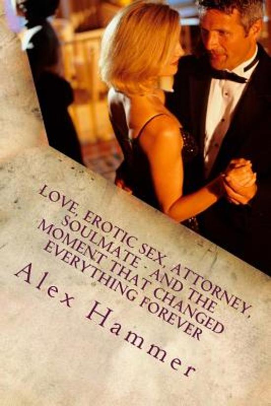 Love, Erotic Sex, Attorney, Soulmate - And the Moment That Changed Everything Forever