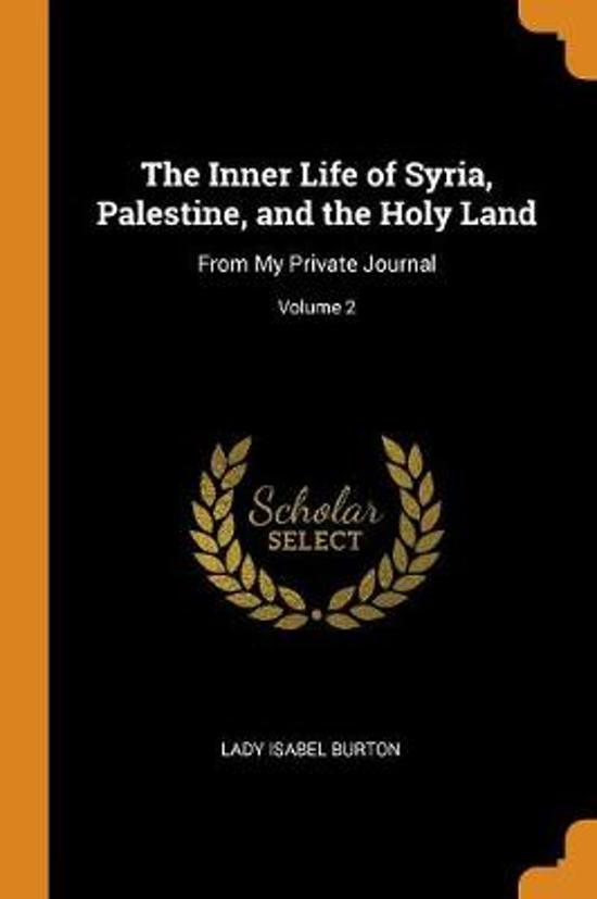 The Inner Life of Syria, Palestine, and the Holy Land