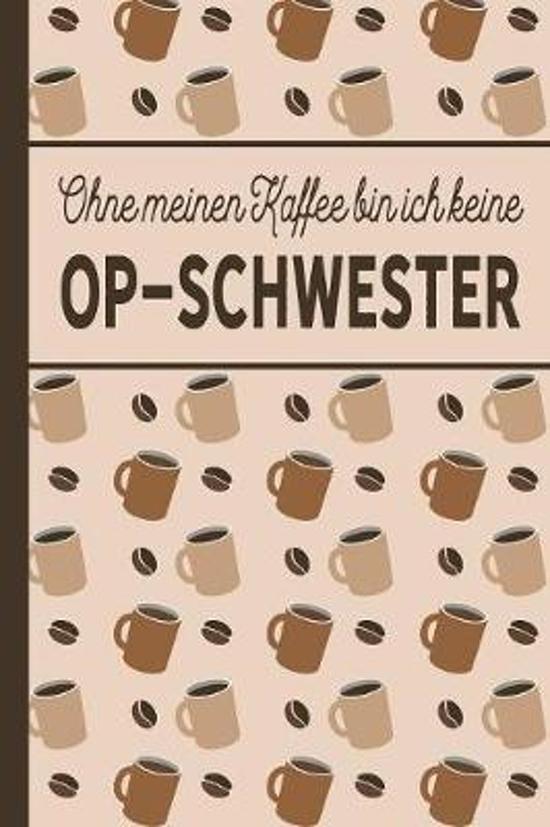 Ohne meinen Kaffee bin ich keine OP-Schwester: blanko A5 Notizbuch liniert mit �ber 100 Seiten Geschenkidee - Kaffeemotiv Softcover f�r OP-Schwestern