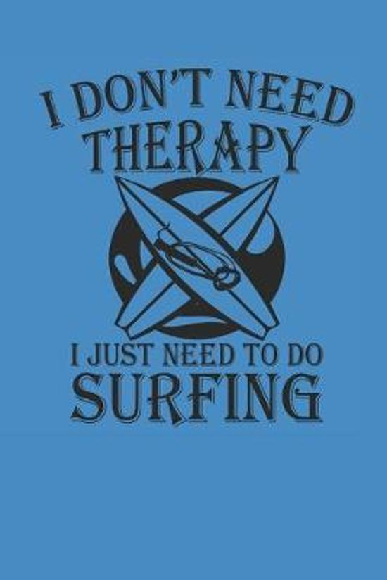 I Dont Need Therapy I Just Need to Do Surfing: Surfing Notebook Surfer Notizbuch Surf Planer Journal 6x9 kariert squared karo