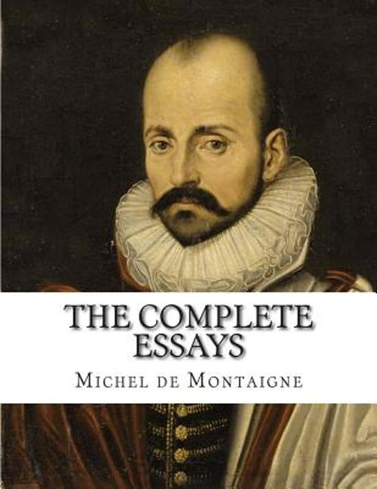 the complete essays by michel de montaigne 194 quotes from the complete essays: 'on the highest throne in the world, we still sit only on our own bottom.