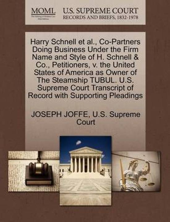 Harry Schnell Et Al., Co-Partners Doing Business Under the Firm Name and Style of H. Schnell & Co., Petitioners, V. the United States of America as Owner of the Steamship Tubul. U.S. Supreme Court Transcript of Record with Supporting Pleadings