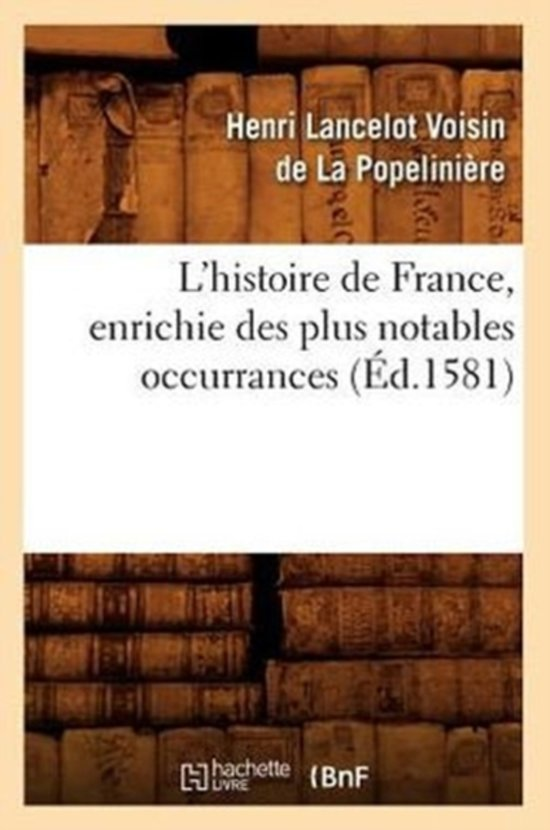 L'Histoire de France, Enrichie Des Plus Notables Occurrances (Ed.1581)