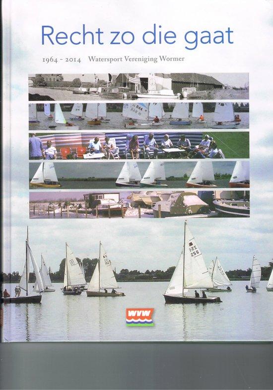 Recht zo die gaat   1964 - 2014 Watersport Vereniging Wormer