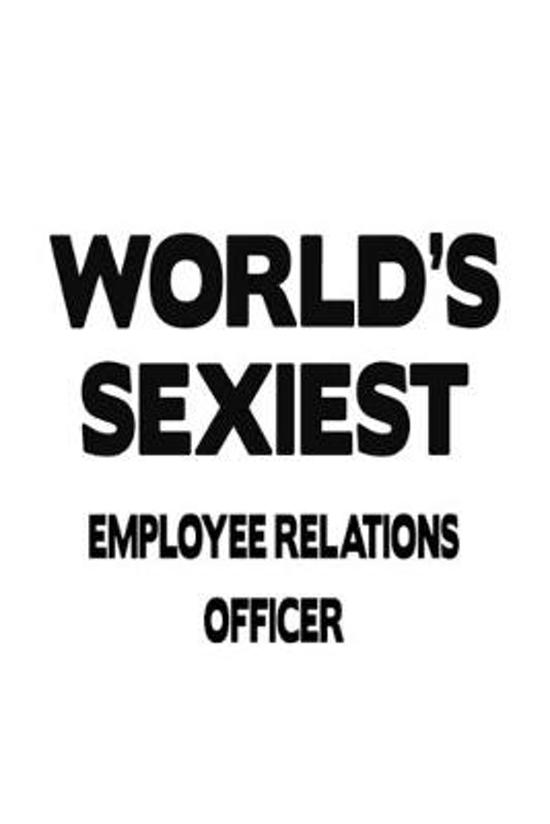 World's Sexiest Employee Relations Officer: Awesome Employee Relations Officer Notebook, Journal Gift, Diary, Doodle Gift or Notebook - 6 x 9 Compact