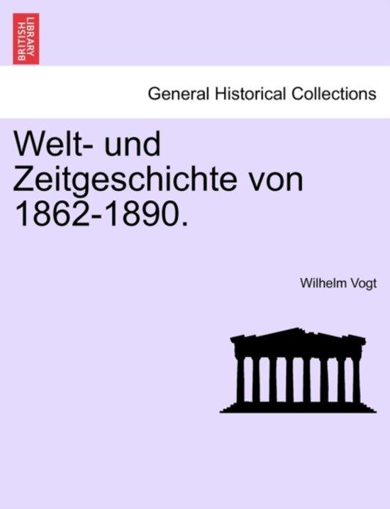 Welt- Und Zeitgeschichte Von 1862-1890.