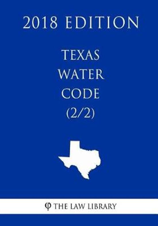 Texas Water Code (2/2) (2018 Edition)