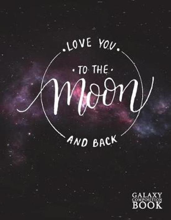Love You to the Moon and Back Galaxy Composition Book