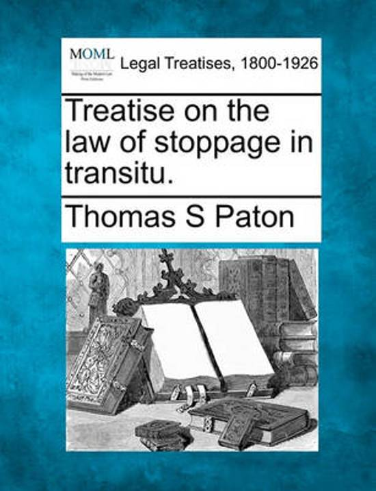 Treatise on the Law of Stoppage in Transitu.