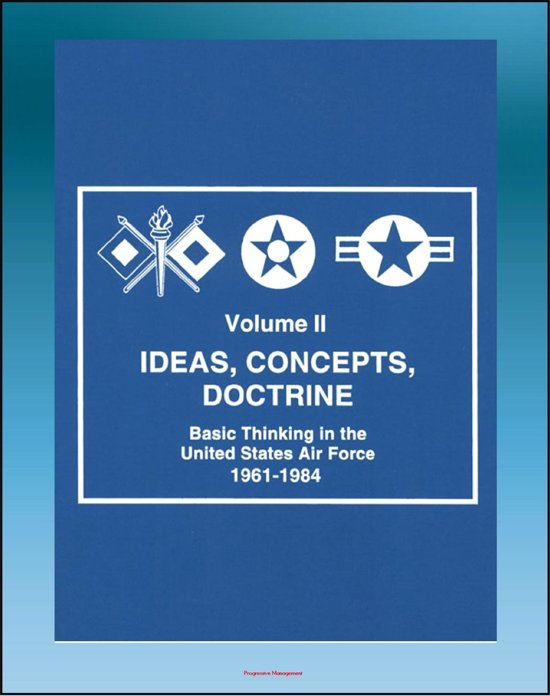 Ideas, Concepts, Doctrine: Basic Thinking in the United States Air Force 1961-1984 - Volume Two, Air Power, Tactical Air Command, Air Mobility, Space, MOL, Manned Space Flight, Strategy