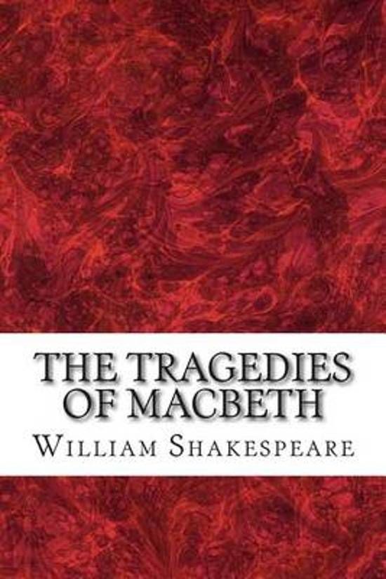 an analysis of characters in the tragedy macbeth by william shakespeare The tragedy of macbeth shakespeare homepage | macbeth | entire play act i scene i enter macbeth, lady macbeth, ross, lennox, lords, and attendants macbeth.