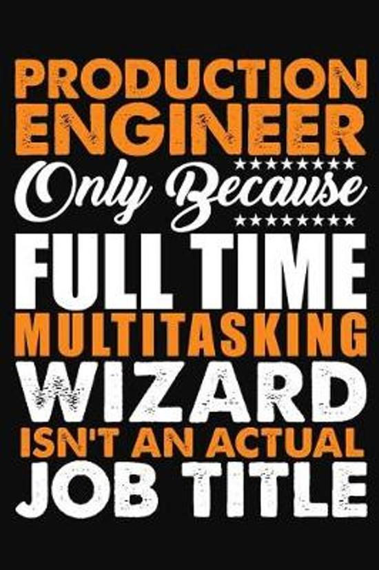 Production Engineer Only Because Full Time Multitasking Wizard Isnt An Actual Job Title