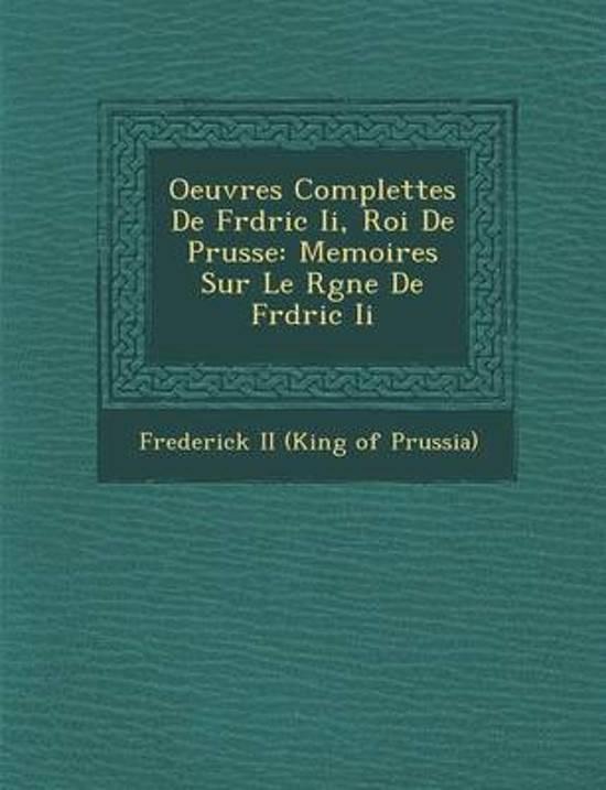 Oeuvres Complettes de Fr D Ric II, Roi de Prusse
