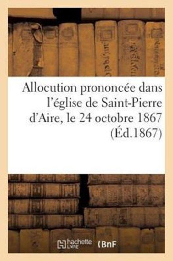 Allocution Prononc�e Dans l'�glise de Saint-Pierre d'Aire, Le 24 Octobre 1867, � l'Occasion