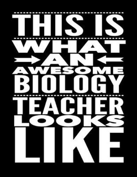 This Is What An Awesome Biology Teacher Looks Like: Notebook Gift for Teachers, Professors, Tutors, Coaches and Academic Instructors