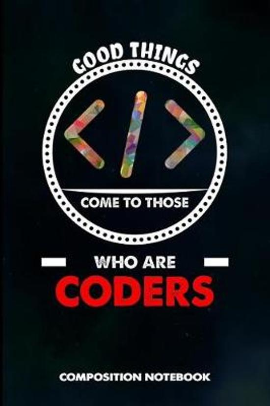 Good Things Come to Those Who Are Coders