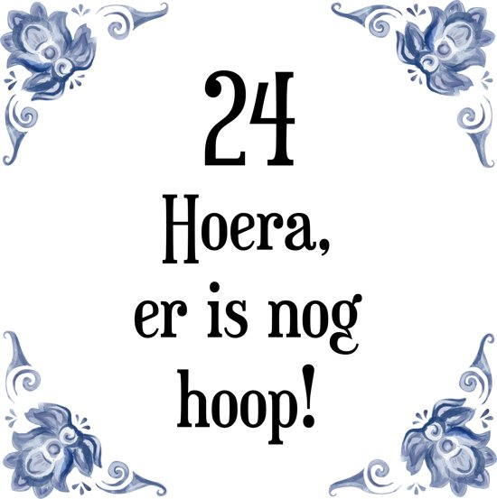 Bol Com Verjaardag Tegeltje Met Spreuk 24 Jaar Hoera Er Is Nog