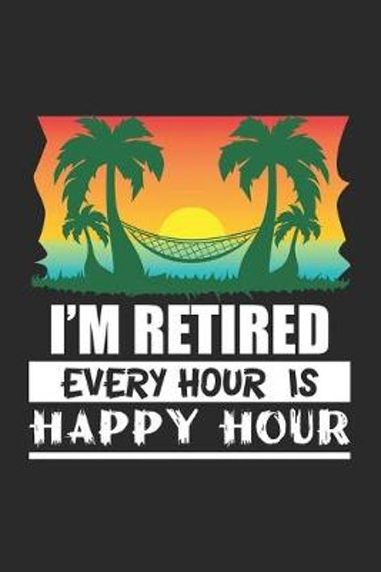 I'm Retired Every Hour Is A Happy: Retirement Funny Holiday Pensioner Dot Grid Journal, Diary, Notebook 6 x 9 inches with 120 Pages
