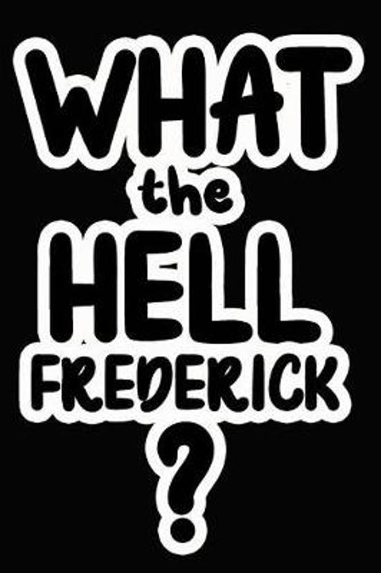 What the Hell Frederick?