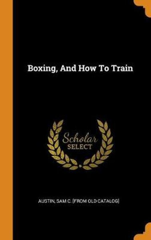 Boxing, and How to Train