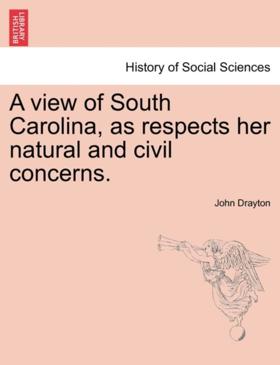 A View of South Carolina, as Respects Her Natural and Civil Concerns.