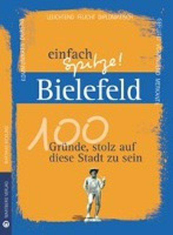 Bielefeld - einfach Spitze! 100 Gründe, stolz auf diese Stadt zu sein