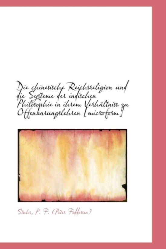 Die Chinesische Reichsreligion Und Die Systeme Der Indischen Philosophie in Ihrem Verh Ltniss Zu Off