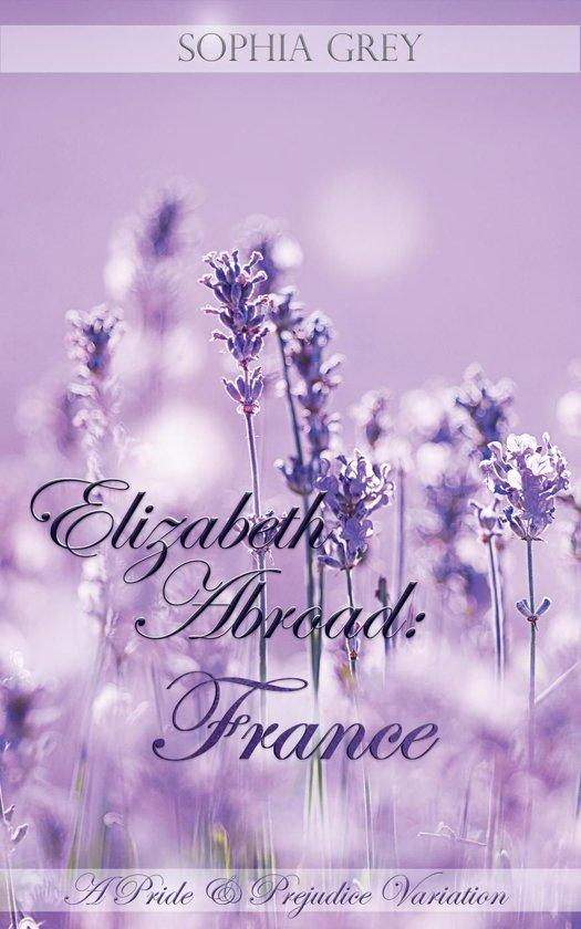 Elizabeth Abroad: France ~ A Pride and Prejudice Variation