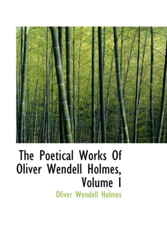 The Poetical Works of Oliver Wendell Holmes, Volume I
