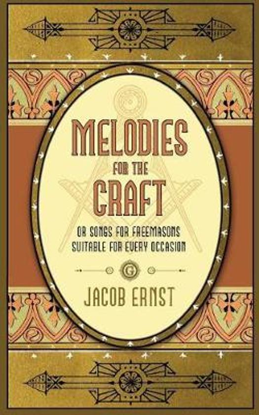 Melodies for the Craft, or Songs for Freemasons Suitable for Every Occasion