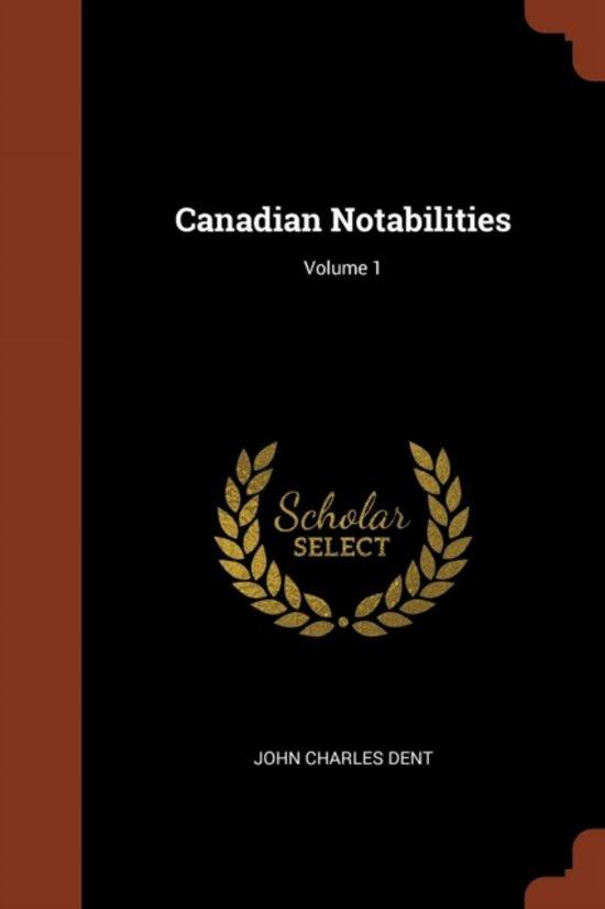 Canadian Notabilities; Volume 1