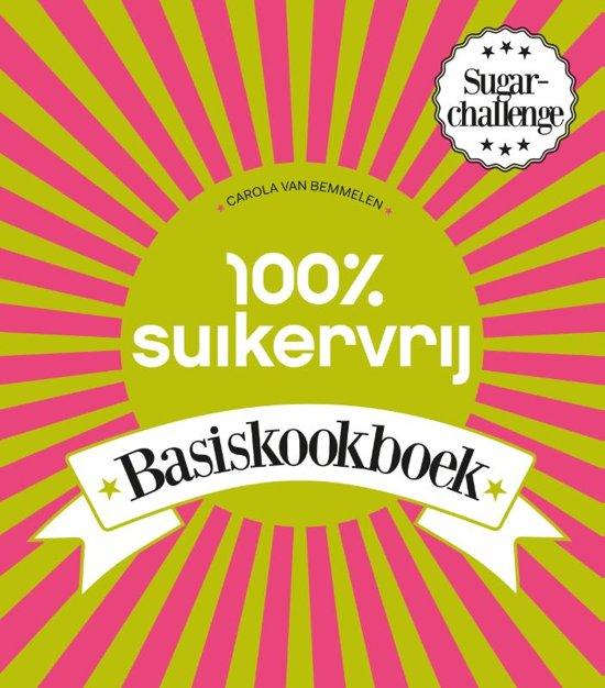 100% suikervrij - 100% suikervrij basiskookboek