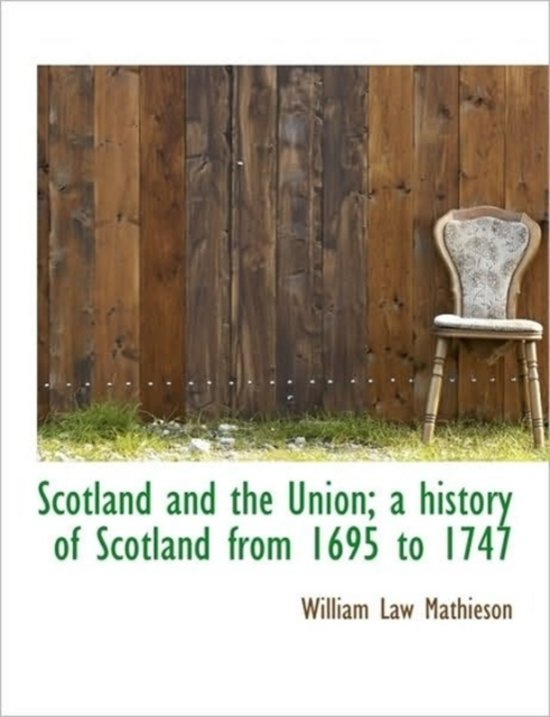 Scotland and the Union; A History of Scotland from 1695 to 1747