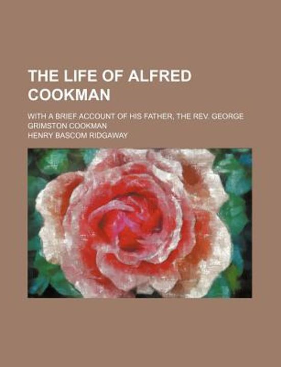 The Life of Alfred Cookman; With a Brief Account of His Father, the REV. George Grimston Cookman