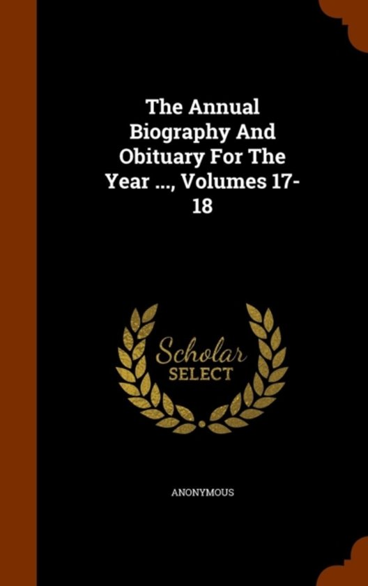 The Annual Biography and Obituary for the Year ..., Volumes 17-18