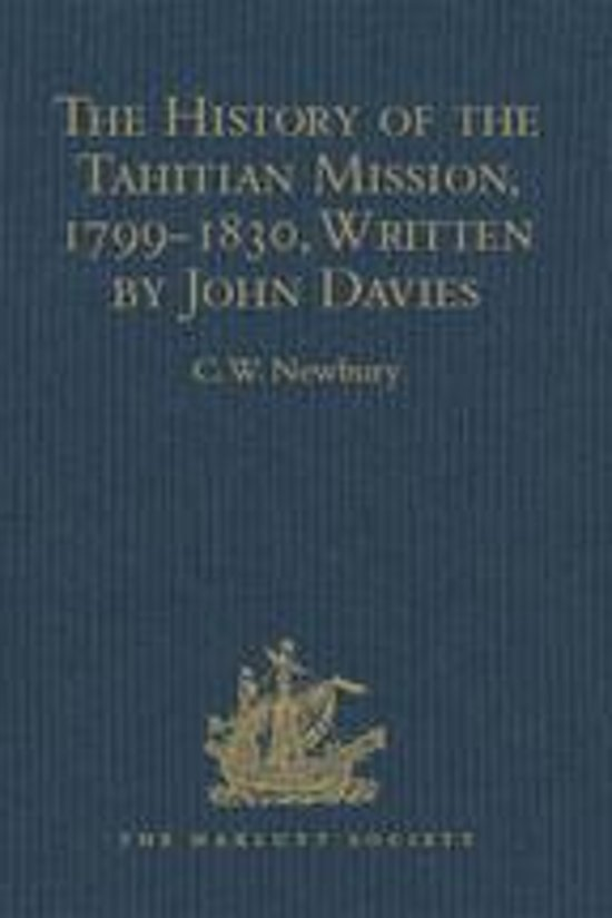The History of the Tahitian Mission, 1799-1830, Written by John Davies, Missionary to the South Sea Islands