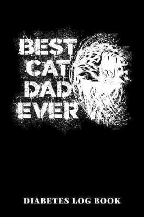 Best Cat Dad Ever Diabetes Log Book: 6x9 Diario De Diabetes O Diario De Az�car En Sangre De 1 A�o / 53 Semanas. Diabetes Journal Como Organizador, Ras