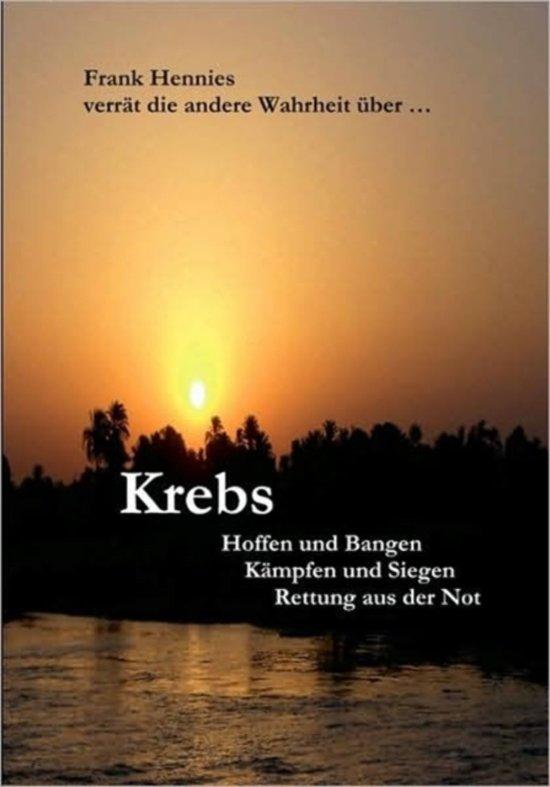 Krebs: Hoffen und Bangen, Kämpfen und Siegen, Rettung aus der Not (German Edition)