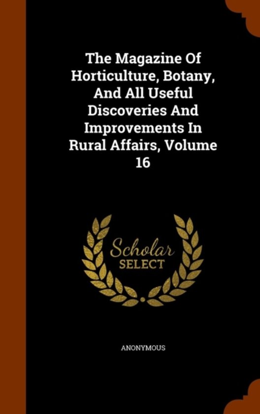 The Magazine of Horticulture, Botany, and All Useful Discoveries and Improvements in Rural Affairs, Volume 16