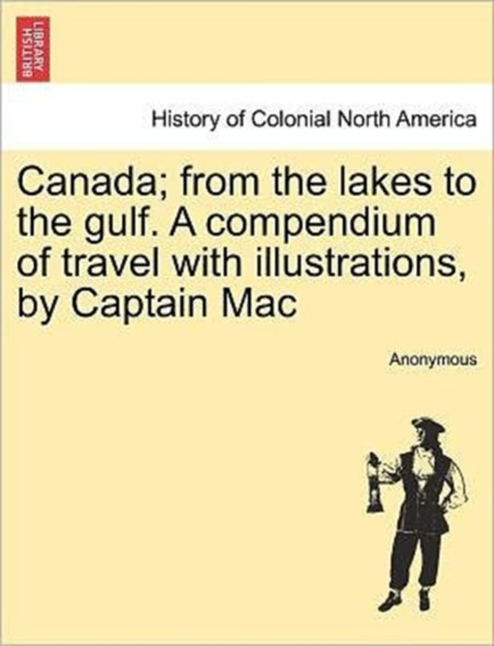 Canada; From the Lakes to the Gulf. a Compendium of Travel with Illustrations, by Captain Mac