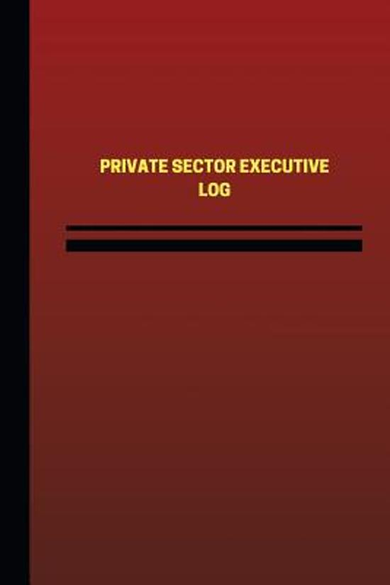 Private Sector Executive Log (Logbook, Journal - 124 Pages, 6 X 9 Inches)